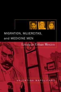Migration, Mujercitas, and Medicine Men: Living in Urban Mexico
