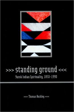Standing Ground: Yurok Indian Spirituality, 1850-1990