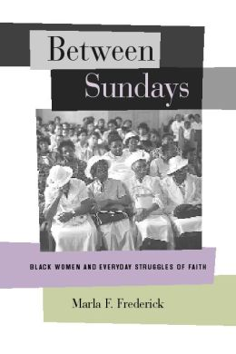 Between Sundays: Black Women and Everyday Struggles of Faith