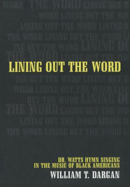 Lining Out the Word: Dr. Watts Hymn Singing in the Music of Black Americans