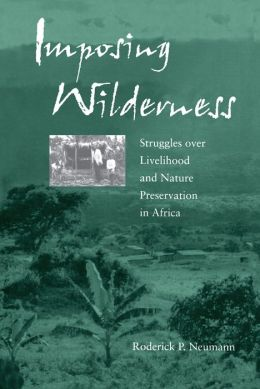 Imposing Wilderness: Struggles over Livelihood and Nature Preservation in Africa