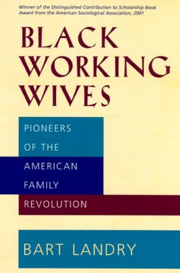 Black Working Wives: Pioneers of the American Family Revolution