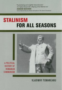 Stalinism for All Seasons: A Political History of Romanian Communism