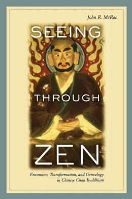 Seeing through Zen: Encounter, Transformation, and Genealogy in Chinese Chan Buddhism