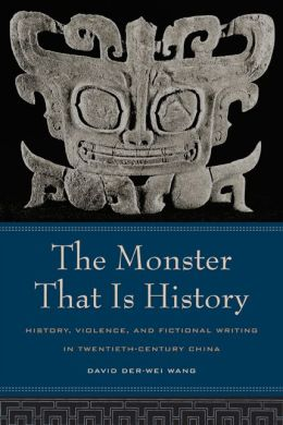 The Monster That Is History: History, Violence, and Fictional Writing in Twentieth-Century China