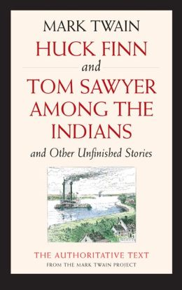 Huck Finn and Tom Sawyer among the Indians: And Other Unfinished Stories