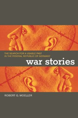 War Stories: The Search for a Usable Past in the Federal Republic of Germany