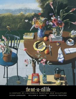 The Not-So-Still Life: A Century of California Painting and Sculpture