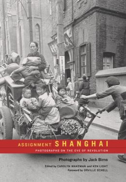 Assignment: Shanghai: Photographs on the Eve of Revolution