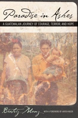 Paradise in Ashes: A Guatemalan Journey of Courage, Terror, and Hope
