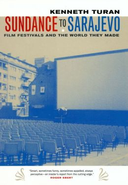 Sundance to Sarajevo: Film Festivals and the World They Made