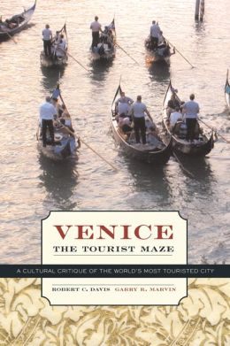 Venice, the Tourist Maze: A Cultural Critique of the World's Most Touristed City