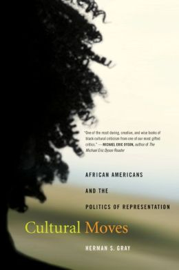Cultural Moves: African Americans and the Politics of Representation