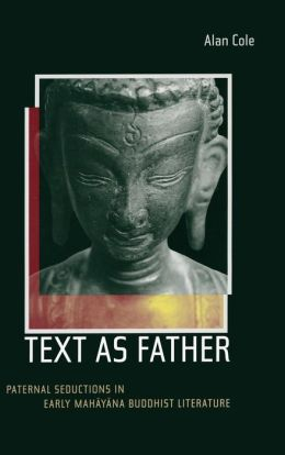 Text as Father: Paternal Seductions in Early Mahayana Buddhist Literature