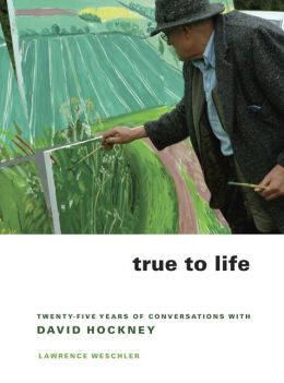True to Life: Twenty-Five Years of Conversations with David Hockney