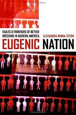 Eugenic Nation: Faults and Frontiers of Better Breeding in Modern America