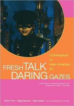Fresh Talk/Daring Gazes: Conversations on Asian American Art