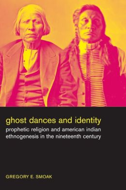 Ghost Dances and Identity: Prophetic Religion and American Indian Ethnogenesis in the Nineteenth Century