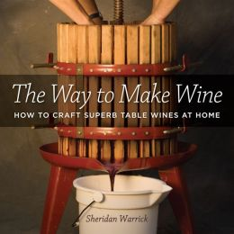 The Way to Make Wine: How to Craft Superb Table Wines at Home
