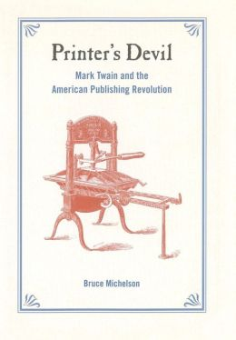 Printer's Devil: Mark Twain and the American Publishing Revolution