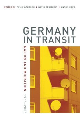 Germany in Transit: Nation and Migration, 1955-2005