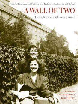 A Wall of Two: Poems of Resistance and Suffering from Krakow to Buchenwald and Beyond