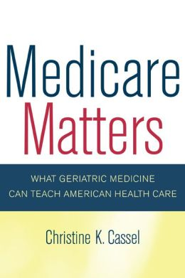 Medicare Matters: What Geriatric Medicine Can Teach American Health Care