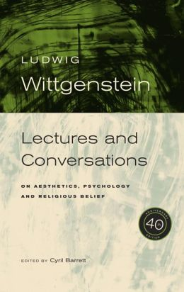 Wittgenstein: Lectures and Conversations on Aesthetics, Psychology and Religious Belief