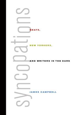 Syncopations: Beats, New Yorkers, and Writers in the Dark