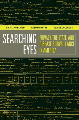 Searching Eyes: Privacy, the State, and Disease Surveillance in America