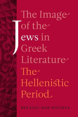The Image of the Jews in Greek Literature: The Hellenistic Period