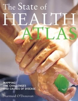 The State of Health Atlas: Mapping the Challenges and Causes of Disease