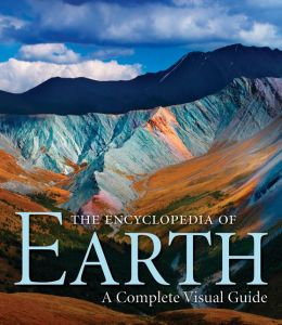 The Encyclopedia of Earth: A Complete Visual Guide