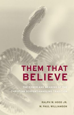 Them That Believe: The Power and Meaning of the Christian Serpent-Handling Tradition