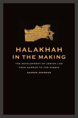 Halakhah in the Making: The Development of Jewish Law from Qumran to the Rabbis
