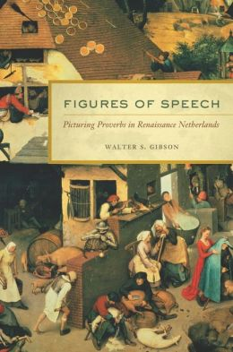 Figures of Speech: Picturing Proverbs in Renaissance Netherlands