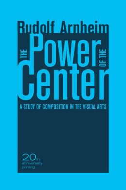 The Power of the Center: A Study of Composition in the Visual Arts