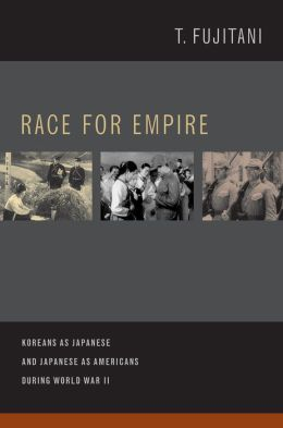 Race for Empire: Koreans as Japanese and Japanese as Americans during World War II