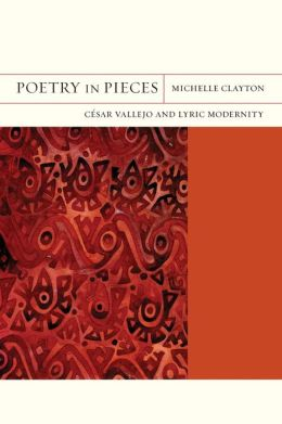 Poetry in Pieces: Cesar Vallejo and Lyric Modernity