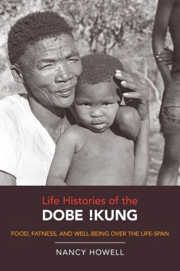 Life Histories of the Dobe !Kung: Food, Fatness, and Well-being over the Life-span