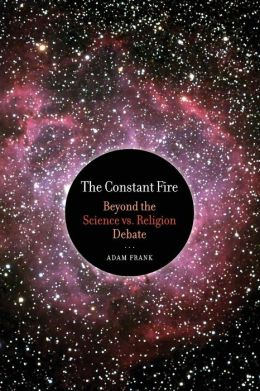 The Constant Fire: Beyond the Science vs. Religion Debate