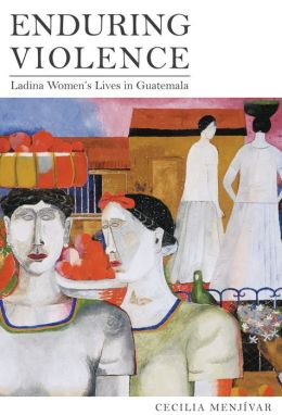 Enduring Violence: Ladina Women's Lives in Guatemala