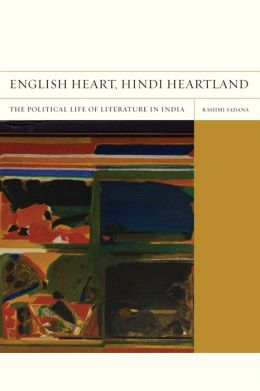 English Heart, Hindi Heartland: The Political Life of Literature in India