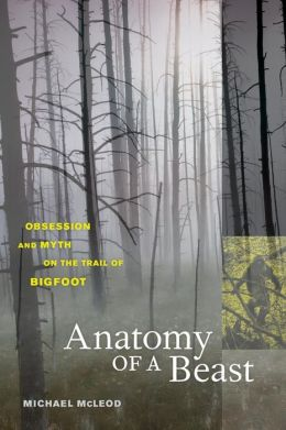 Anatomy of a Beast: Obsession and Myth on the Trail of Bigfoot
