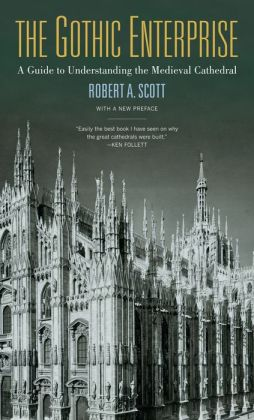 The Gothic Enterprise: A Guide to Understanding the Medieval Cathedral, With a New Preface