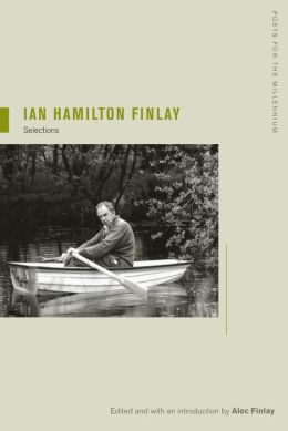 Ian Hamilton Finlay: Selections, Edited and with an Introduction by Alec Finlay