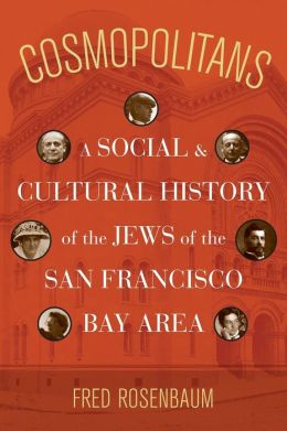 Cosmopolitans: A Social and Cultural History of the Jews of the San Francisco Bay Area