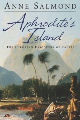 Aphrodite's Island: The European Discovery of Tahiti