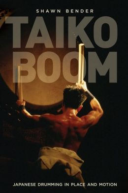 Taiko Boom: Japanese Drumming in Place and Motion