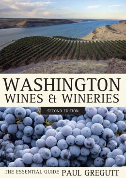 Washington Wines and Wineries: The Essential Guide